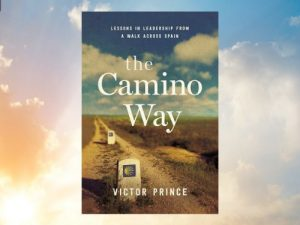 The Camino Way, Lessons in Leadership from a Walk Across Spain