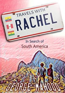 Travels with Rachel - South America by George Mahmood