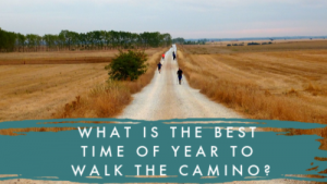 WHAT IS THE BEST TIME OF YEAR TO WALK THE CAMINO DE SANTIAGO?