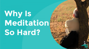 why is meditation so hard?